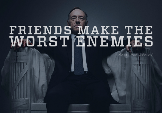 Friends make the worst enemies